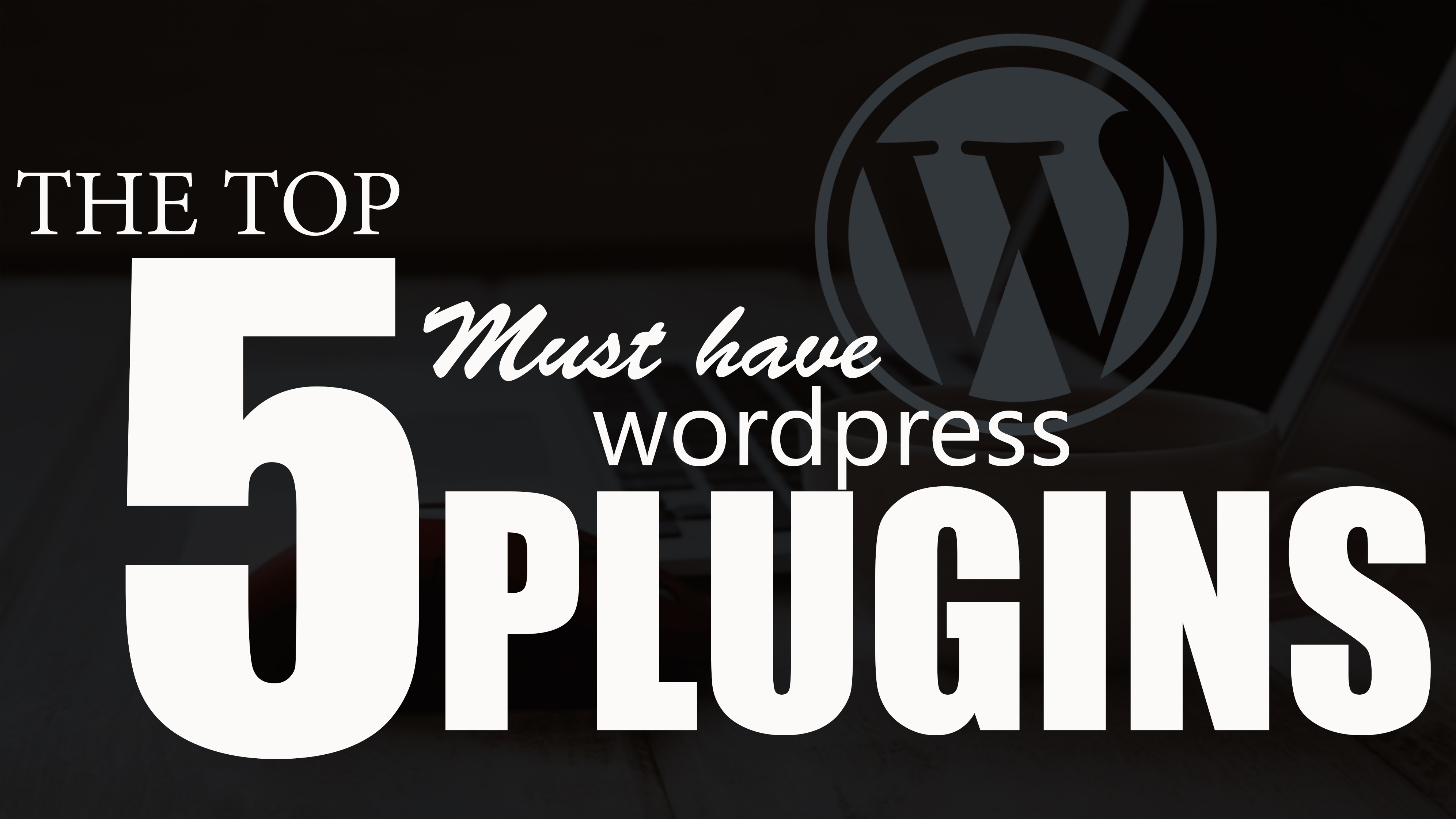 big top 5 thumbnail - 5 must have wordpress plugins for every website in 2018!