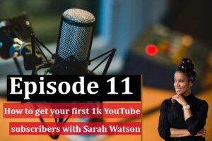 How to get your first 1000 youtube subscribers with sarah roxanne watson
