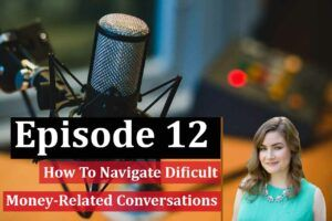Podcast #12: How to navigate dificult financial conversations with Erin Lowry From Broke Millenial